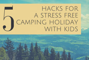 5 Hacks For A Stress Free Camping Holiday With Kids