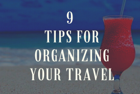 9 Tips For Organizing Your Travel